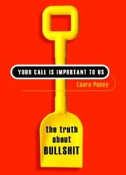 Your Call Is Important To Us - The Truth About Bullshit ebook by Laura Penny