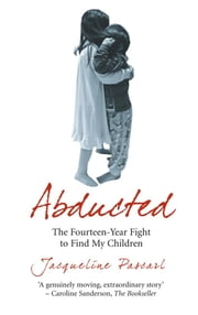 Abducted - The Fourteen-Year Fight to Find My Children ebook by Jacqueline Pascarl