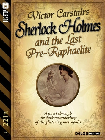 Sherlock Holmes and the Last Pre-Raphaelite ebook by Victor Carstairs,Luigi Pachì