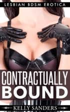 Contractually Bound: Lesbian BDSM Erotica ebook by Kelly Sanders