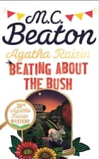 Agatha Raisin: Beating About the Bush ebook by M.C. Beaton