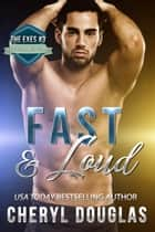 Fast and Loud (The Exes #3) ebook by Cheryl Douglas