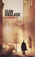 Les convoités 電子書 by Jean ANGLADE