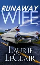 Runaway Wife (Women's Fiction/Romance) ebook by Laurie LeClair