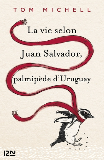 La vie selon Juan Salvador, palmipède d'Uruguay ebook by Tom MICHELL