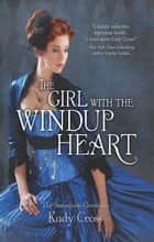 The Girl With The Windup Heart ebook by Kady Cross