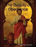 The Beauty of Obedience ebook by Oluwagbemiga Olowosoyo