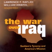 The War over Iraq - Saddam's Tyranny and America's Mission audiobook by Lawrence F. Kaplan, William Kristol