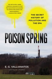 Poison Spring - The Secret History of Pollution and the EPA ebook by E.G. Vallianatos,McKay Jenkins