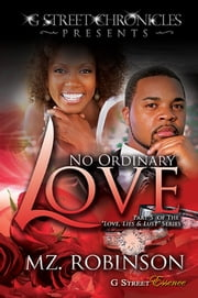 No Ordinary Love (G Street Chronicles Presents The Love, Lies & Lust Series) ebook by Mz Robinson