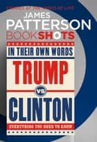 Trump vs. Clinton: In Their Own Words - BookShots ebook by James Patterson