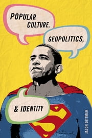 Popular Culture, Geopolitics, and Identity ebook by Jason Dittmer