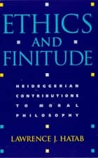 Ethics and Finitude - Heideggerian Contributions to Moral Philosophy ebook by Lawrence J. Hatab