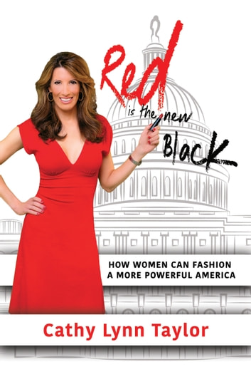 Red is the New Black: How Women Can Fashion a More Powerful America ebook by Cathy Lynn Taylor