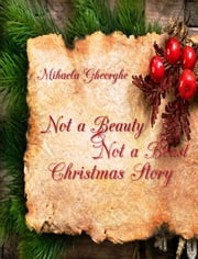 Not a Beauty and Not a Beast: Christmas Story ebook by Mihaela Gheorghe