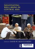 Negotiating Well-being in Central Asia ebook by David W. Montgomery