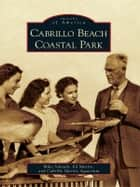 Cabrillo Beach Coastal Park ebook by Mike Schaadt,Ed Mastro,Cabrillo Marine Aquarium