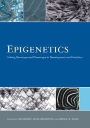 Epigenetics - Linking Genotype and Phenotype in Development and Evolution ebook by Benedikt Hallgrimsson Ph.D.,Brian K. Hall Ph.D.