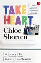 Take Heart - A Story for Modern Stepfamilies ebook by Chloe Shorten