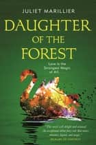 Daughter of the Forest - Book One of the Sevenwaters Trilogy ebook by Juliet Marillier