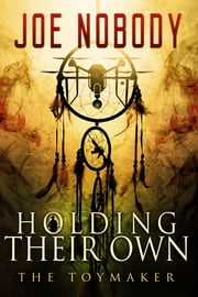 Holding Their Own X - The Toymaker ebook by Joe Nobody