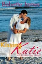 Kissing Katie - His Girl Next Door #1 ebook by Babette James