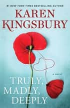 Truly, Madly, Deeply - A Novel ebook by Karen Kingsbury
