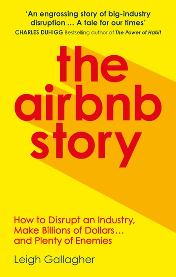 The Airbnb Story - How Three Guys Disrupted an Industry, Made Billions of Dollars … and Plenty of Enemies ebook by Leigh Gallagher