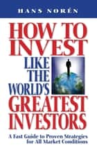 How To Invest Like The World's Greatest Investors ebook by Hans Norén