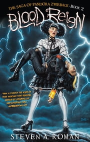 Blood Reign: The Saga of Pandora Zwieback, Book 2 ebook by Steven A. Roman