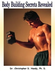 Body Building Secrets Revealed ebook by Christopher Handy