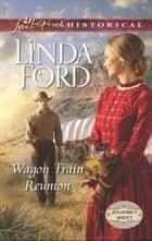 Wagon Train Reunion (Mills & Boon Love Inspired Historical) (Journey West, Book 1) ebook by Linda Ford