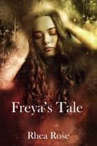 Freya's Tale ebook by Rhea Rose