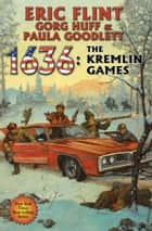 1636: The Kremlin Games ebook by Eric Flint, Gorg Huff, Paula Goodlett