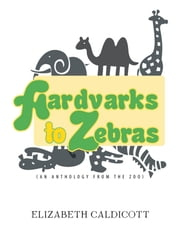 Aardvarks to Zebras - (An anthology of zoological verse) ebook by Elizabeth Caldicott