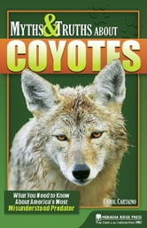Myths and Truths About Coyotes - What You Need to Know About America's Most Misunderstood Predator ebook by Carol Cartaino
