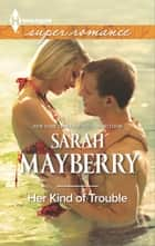 Her Kind of Trouble ebook by Sarah Mayberry