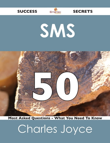 SMS 50 Success Secrets - 50 Most Asked Questions On SMS - What You Need To Know ebook by Charles Joyce