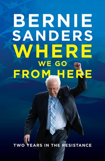 Where We Go From Here - Two Years in the Resistance ebook by Bernie Sanders