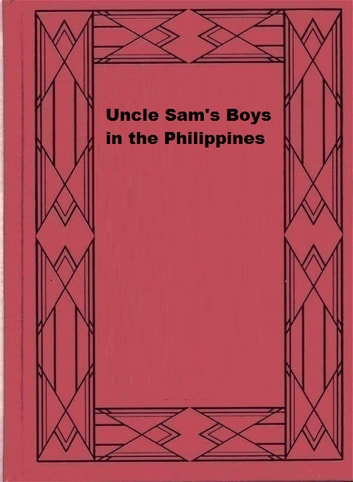 Uncle Sam's Boys in the Philippines ebook by H. Irving Hancock