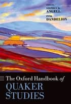 The Oxford Handbook of Quaker Studies ebook by Stephen W. Angell,Pink Dandelion
