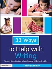 33 Ways to Help with Writing - Supporting Children who Struggle with Basic Skills ebook by Raewyn Hickey