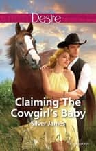 Claiming The Cowgirl's Baby 電子書 by Silver James