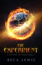 The Experiment ebook by Beca Lewis