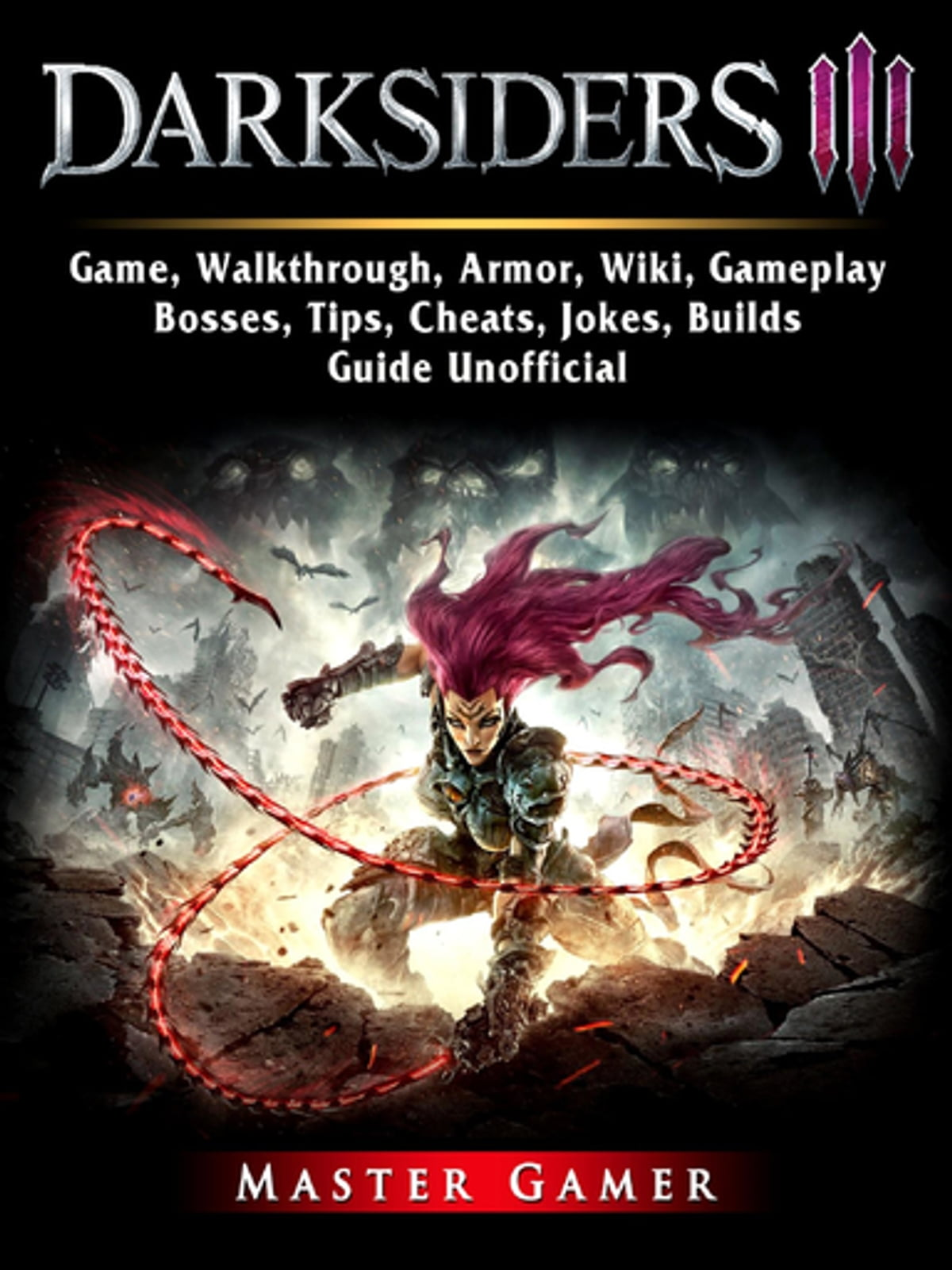 Darksiders 3 Game, Walkthrough, Armor, Wiki, Gameplay, Bosses, Tips,  Cheats, Jokes, Builds, Guide Unofficial ebook by Master Gamer - Rakuten Kobo
