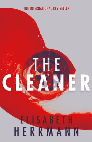 The Cleaner - A gripping thriller with a dark secret at its heart ebook by Elisabeth Herrmann