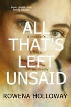 All That's Left Unsaid ebook by Rowena Holloway