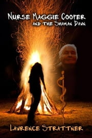 Nurse Maggie Cooper and the Shaman Dawn ebook by Larry Strattner