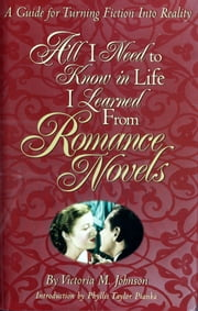 All I Need to Know in Life I Learned From Romance Novels ebook by Victoria M. Johnson