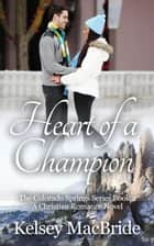Heart of a Champion: A Christian Romance Novel - The Colorado Springs Series, #2 ebook by Kelsey MacBride